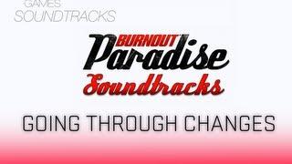 Burnout Paradise Soundtrack °10 Going Through Changes