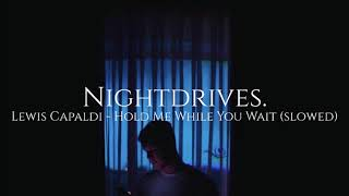 Lewis Capaldi - Hold Me While Your Wait (Slowed Down)