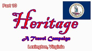 Heritage Travel Campaign-Part 10 (Lexington, Virginia)