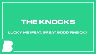 The Knocks   Lucky Me (feat. Great Good Fine Ok)