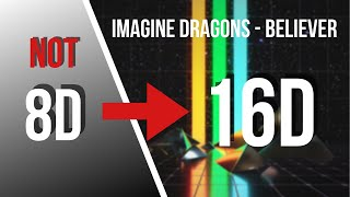 Imagine Dragons   Believer [16D AUDIO NOT 8D]