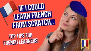 LEARNING FRENCH FROM SCRATCH: How I would learn French as a beginner if I could start again