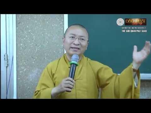 Dẫn nhập Triết học Phật giáo (2014) 11: Thế giới quan Phật giáo
