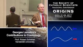 """Georges Lemaître's Contributions to Cosmology"".  Prof. Robert Scherrer (Vanderbilt University)"