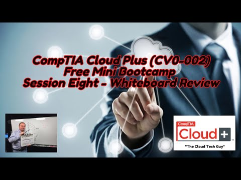 CompTIA Cloud Plus Certification Free Bootcamp Session 8 ...