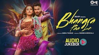 Bhangra Paa Le Audio Jukebox | Sunny Kaushal, Rukshar Dhillon, Shriya Pilgaonkar | 3rd Jan 2020