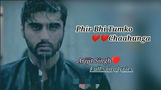 Phir bhi tumko chaahunga-full song lyrics|Arijit Singh|Arjun k