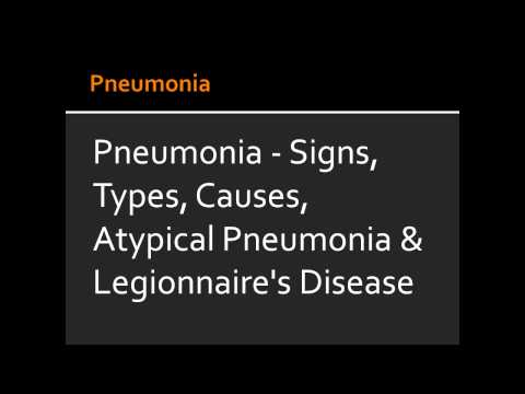 Video Pneumonia - Signs, Types, Causes, Atypical Pneumonia & Legionnaire's Disease