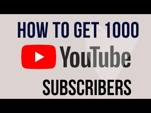 HOW TO GET 1000 SUBCRIBERS
