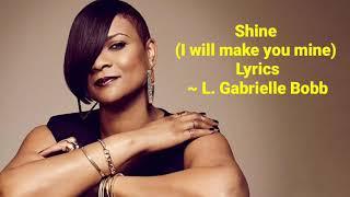 Shine (I Could Make You Mine) Lyrics   L. Gabrielle Bobb
