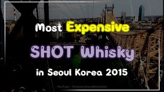 Most Expensive Shot Whiskey in Seoul Korea 2015