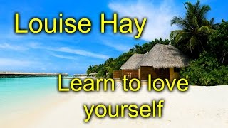 Louise Hay   Self Love   Learn To Love Yourself