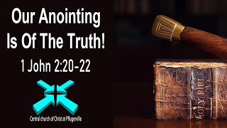 Our Anointing Is Of The Truth! – Lord's Day Sermons – Mar 29 2020 – 1 John 2:20-22