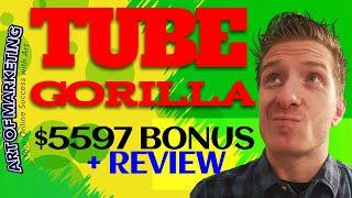 Tube Gorilla Review, Demo, $5597 Bonus, TubeGorilla Review