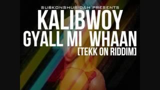 KALIBWOY - GYALL MI WHAAN (TEKK ON RIDDIM)