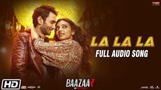 La La La | Baazaar | Full Audio Song | Neha Kakkar | Bilal Saeed | Saif Ali Khan, Rohan M, Radhika A