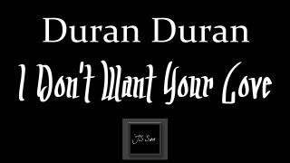 Duran Duran - I Don't Want Your Love ♪
