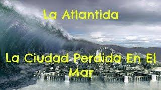 La Atlantida , La Ciudad Perdida En El Mar