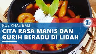 Batun Bedil - Kue Khas Bali, Kaya Akan Cita Rasa Kenyal, Manis, dan Gurih