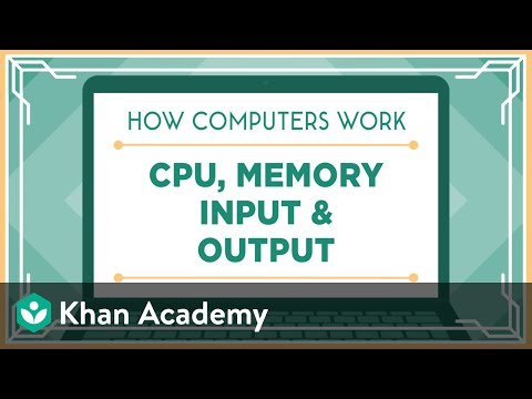 CPU, memory, input & output (video) | Khan Academy