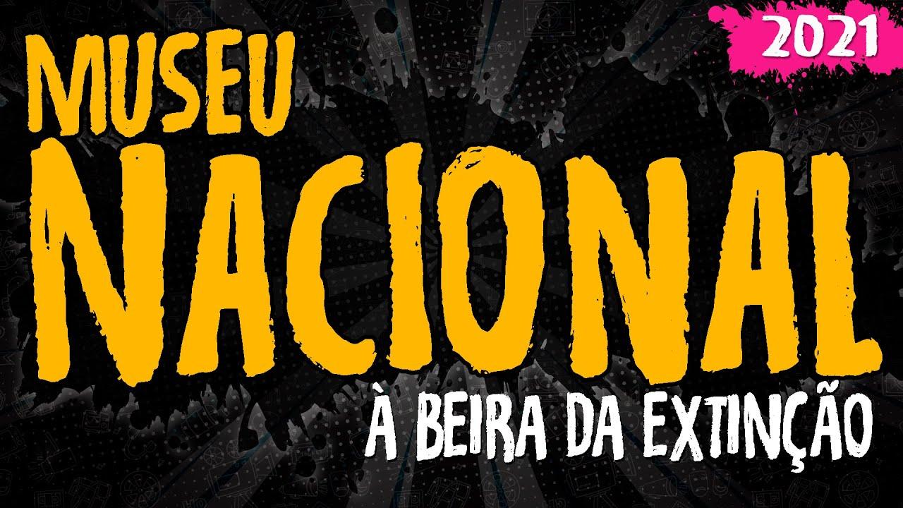 Museu Nacional à Beira da Extinção – 2021