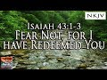 Isaiah 43 - says the Lord your Maker
