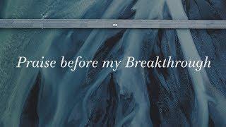 Praise Before My Breakthrough ~ Bryan & Katie Torwalt