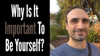 Why Is It Important To Be Yourself?