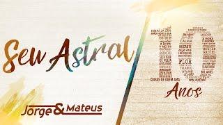 Jorge & Mateus - Seu Astral - [10 Anos Ao Vivo] (Vídeo Oficial)