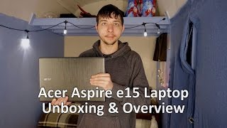 Acer Aspire e15 Laptop Unboxing and Overview