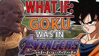 WHAT IF GOKU was in AVENGERS ENDGAME?