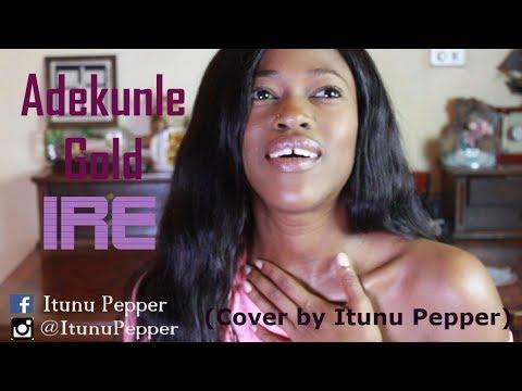 Adekunle Gold - Ire (Cover by ITUNU PEPPER)