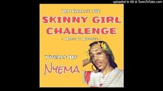 Skinny Girl Anthem - DJ Smallz 732 Feat Nyema ( @pyt.ny_ )
