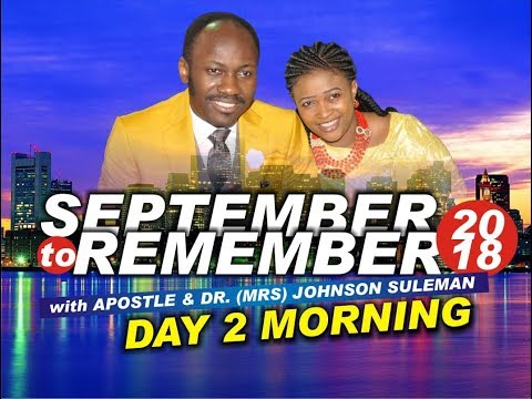 Day 2 morning, September 2 Remember 2018. Live with Apostle Johnson Suleman