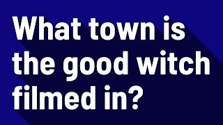 What town is the good witch filmed in?