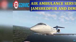 Avail Super Advanced Air Ambulance Services in Jamshedpur and Dimapur