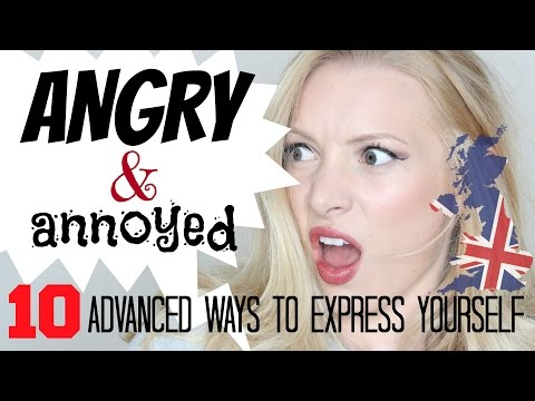 10 ADVANCED ways to say ANGRY or ANNOYED