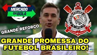 BOMBA! CORINTHIANS VAI CONTRATAR GRANDE PROMESSA DO FUTEBOL BRASILEIRO!   MERCADO DA BOLA
