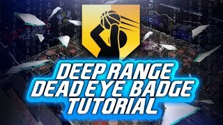NBA 2K19 HOW TO GET DEEP RANGE DEADEYE BADGE TUTORIAL FASTEST & EASIEST METHOD TO UNLOCK DEEP RANGE!