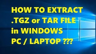How to Extract .tgz or .tar File in Windows Operating System 2019   Simple Method