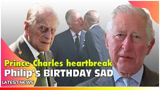 Prince Philip's 99th birthday: Prince Charles Heartbreak Because Not Seeing His Father