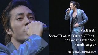 "So Ji Sub /(ENG) ""Snow Flower-Yuki no Hana-"" multi angle in Yokohama,Japan 2006"