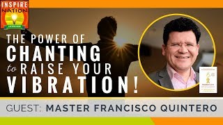 🌟 The Power of Chanting to Raise Your Vibration!   FRANCISCO QUINTERO   Dr Sha Mantras & Tao Songs