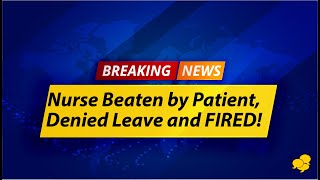 View the video Nurse Beaten by Patient Was Fired From Her Job