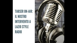 TABSER ON-AIR: IL NOSTRO INTERVENTO A LAZIO STYLE RADIO