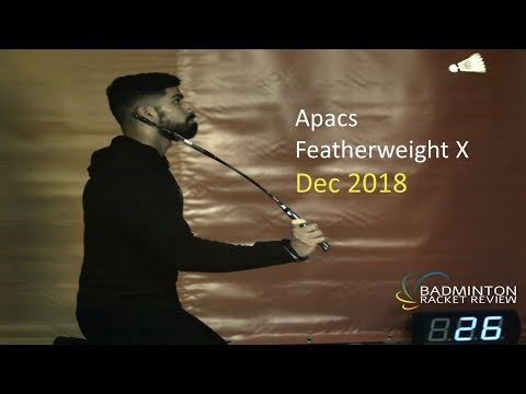 Dec 2018 Apacs Featherweight X Badminton Racket Review No.608