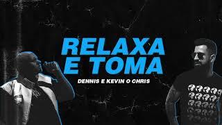 Dennis E Kevin O Chris   Relaxa E Toma