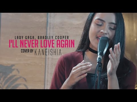 Lady Gaga, Bradley Cooper - I'll Never Love Again (Cover Live  By Kaneishia Yusuf) Mp3
