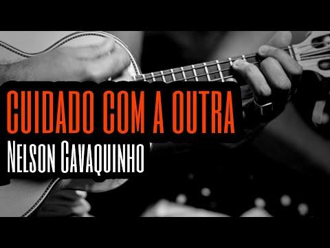 Cuidado Com a Outra - Nelson Cavaquinho