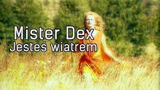 Mister Dex   Jesteś Wiatrem (Official)